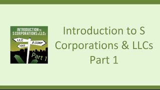 Introduction to S Corporations & LLC's - Part 1