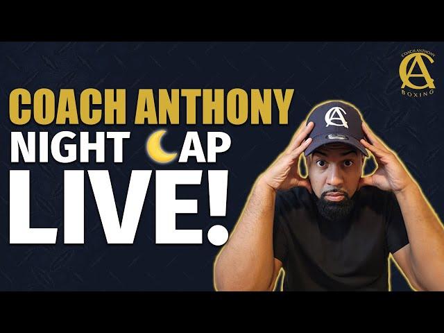 CA NIGHT CAP LIVE! [ LETS TALK BOXING ]