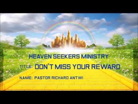 DON'T MISS YOUR REWARD - Pastor Richard Antwi