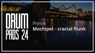Drum pads 24 - Preset Mochipet - Сractal Frunk