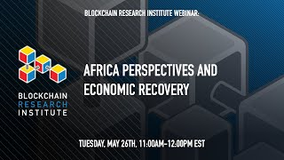 Africa Perspectives and Economic Recovery - A Blockchain Research Institute Webinar