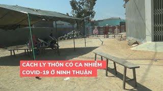 Cả thôn bị cách ly vì có 2 người nhiễm Covid-19 ở Ninh Thuận