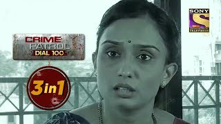 Crime Patrol Dial 100 | Episodes 227, 228 And 229 | 3 In 1 Webisodes