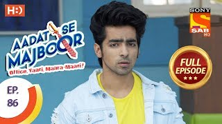 Aadat Se Majboor - Ep 86 - Full Episode - 30th January, 2018