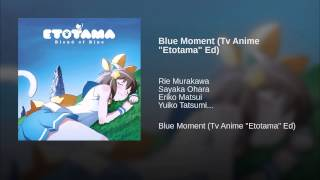 "Blue Moment (Tv Anime ""Etotama"" Ed)"