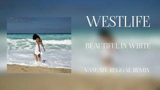 Lagu Reggae Remix Terbaru 2019_(_BEAUTIFUL IN WHITE REMIX_)_X_Westlife_X_Vanuatu