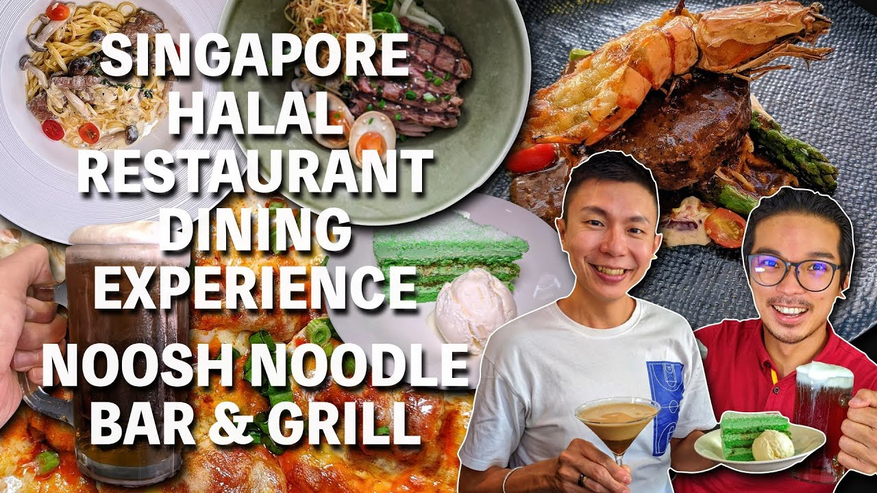 Singapore Halal Restaurant Dining Experience Noosh Noodle Bar Grill Youtube