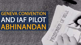 Role of Geneva convention in AIF pilot Abhinandan handover