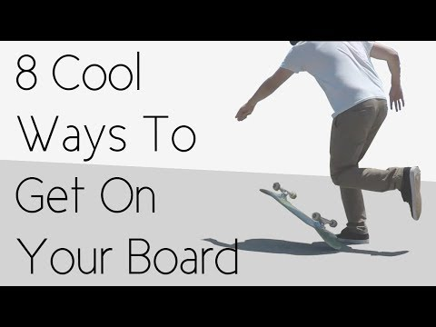 8 Cool Ways To Get On Your Skateboard