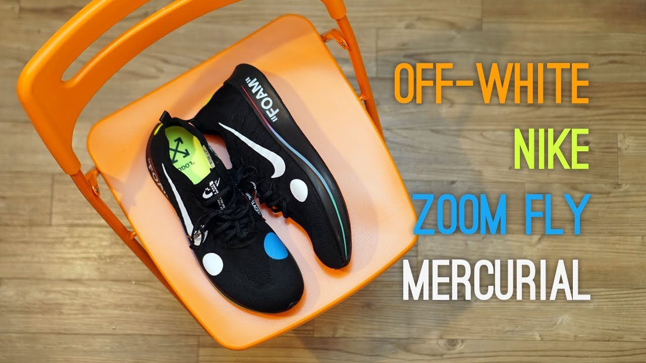 2b6c47b1ec47 Off-White x Nike Zoom Fly Mercurial Overview - YouTube