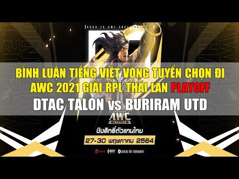 BÌNH LUẬN TIẾNG VIỆT Vòng Tuyển Chọn AWC 2021 Giải RPL THÁI LAN PLAYOFF - DTAC TALON vs BURIRAM UTD