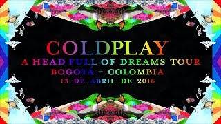 Coldplay - A Head Full of Dreams Tour - Bogotá, Colombia. 13/04/16
