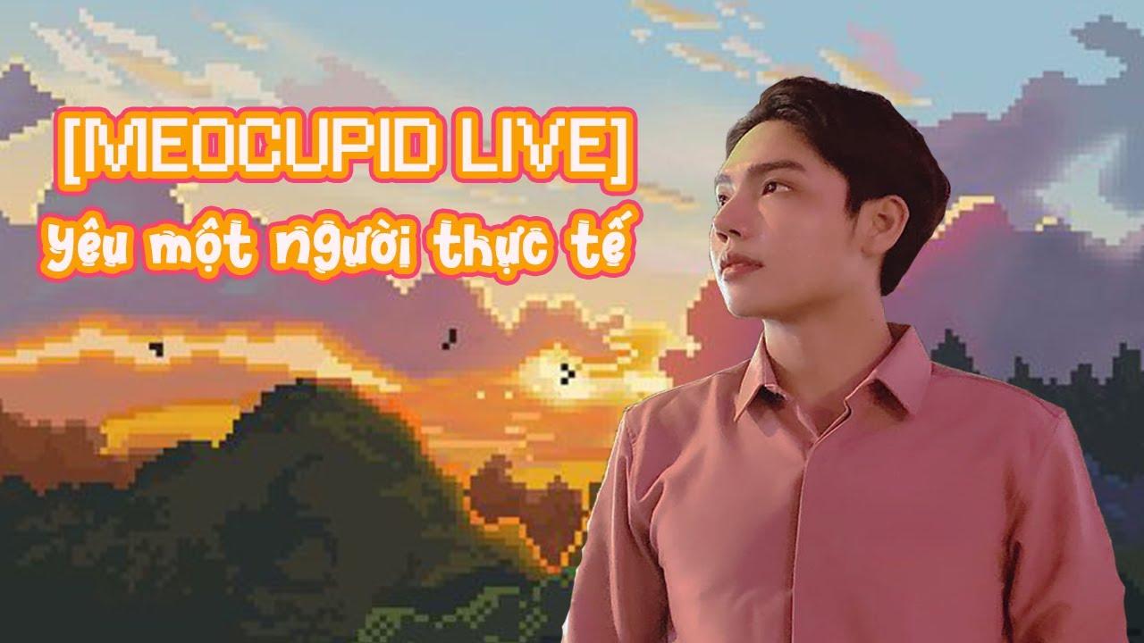[MEOCUPID LIVE] Yêu một người thực tế có ổn hong?
