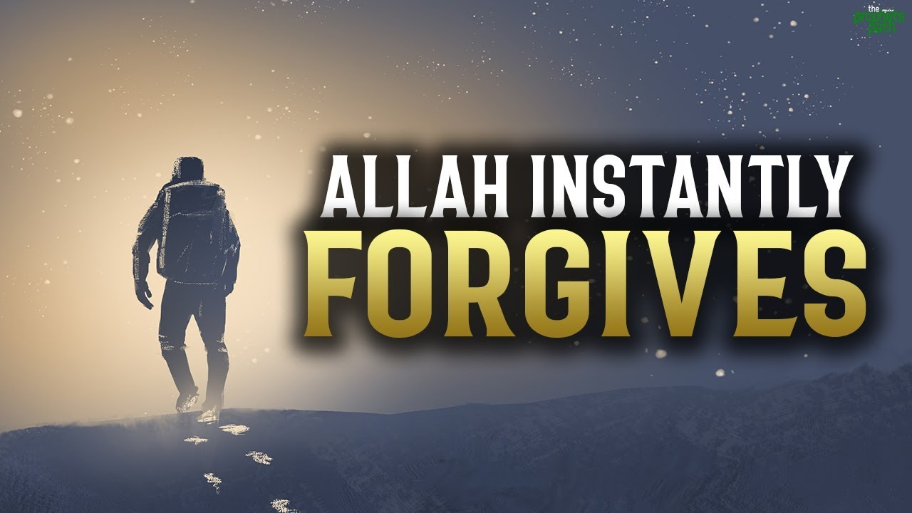 ALLAH WILL INSTANTLY FORGIVE YOU WHEN YOU SAY THIS