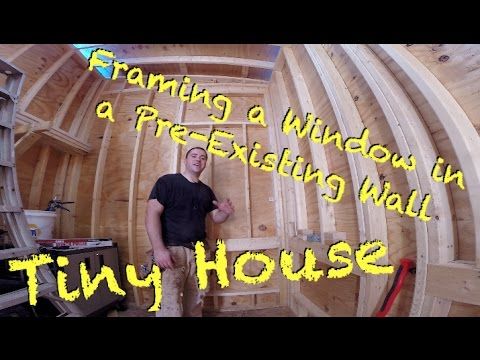 Tiny House Adding A Window To Pre Existing Wall