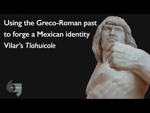 Using the Greco-Roman past to forge a Mexican identity: Vilar's Tlahuicole