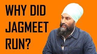Why did Jagmeet run?