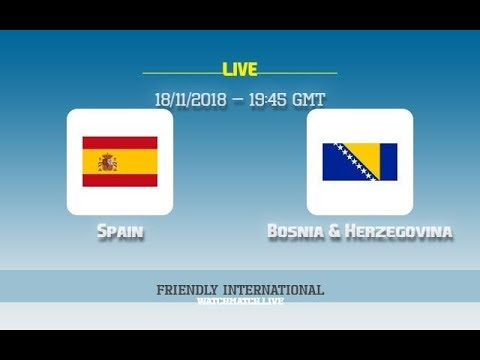 Spain vs Bosnia & Herzegovina LIVE HD 11/18/2018