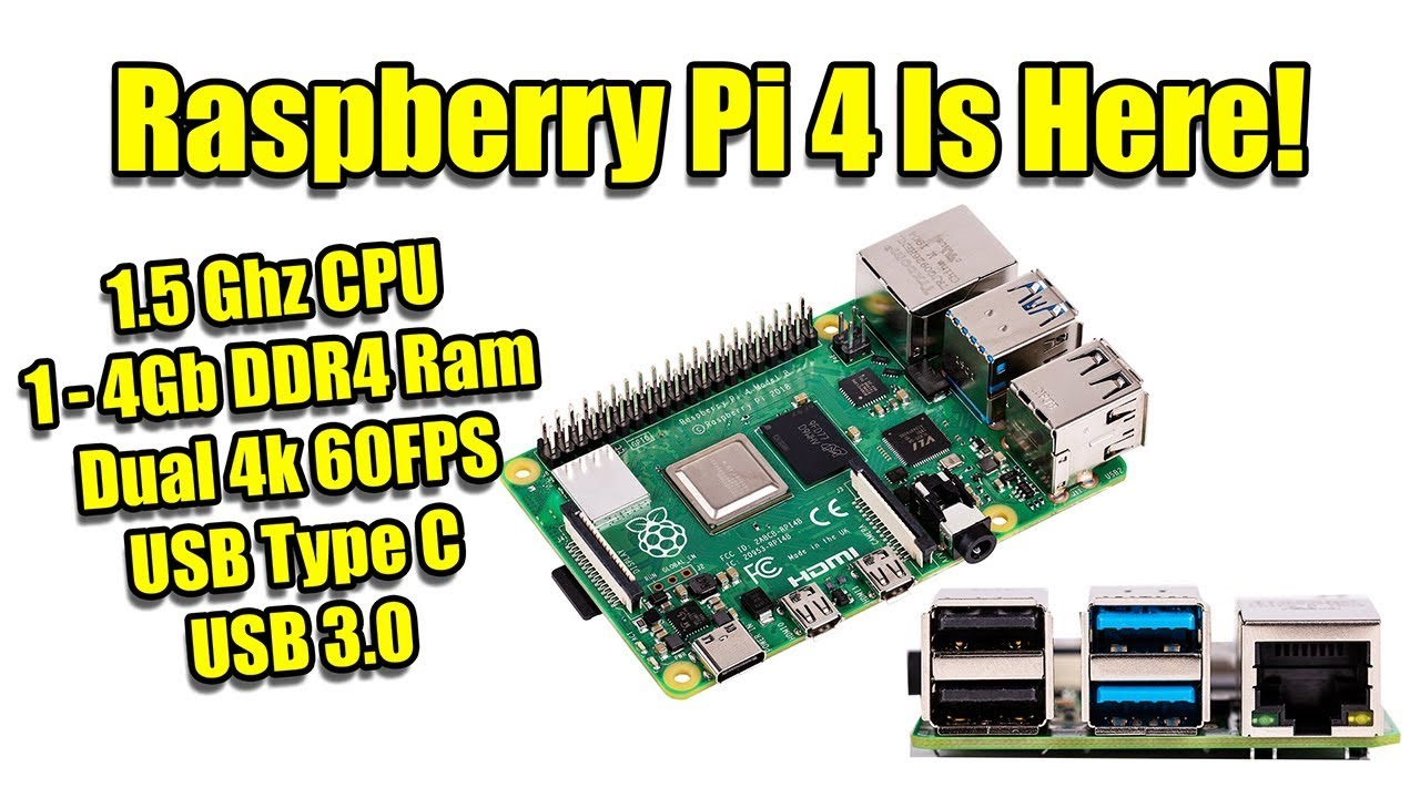 Raspberry Pi 4 Is Here! Dual 4K Video Out 1 5Ghz CPU Up to 4GB DDR4 Ram