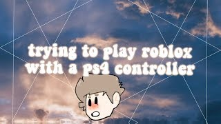 trying to play roblox with a ps4 controller