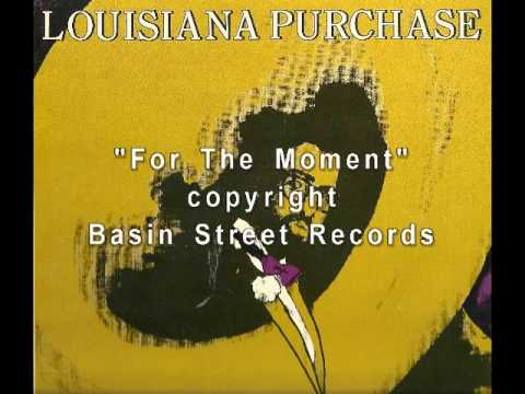 """""""For The Moment"""" Louisiana Purchase"""
