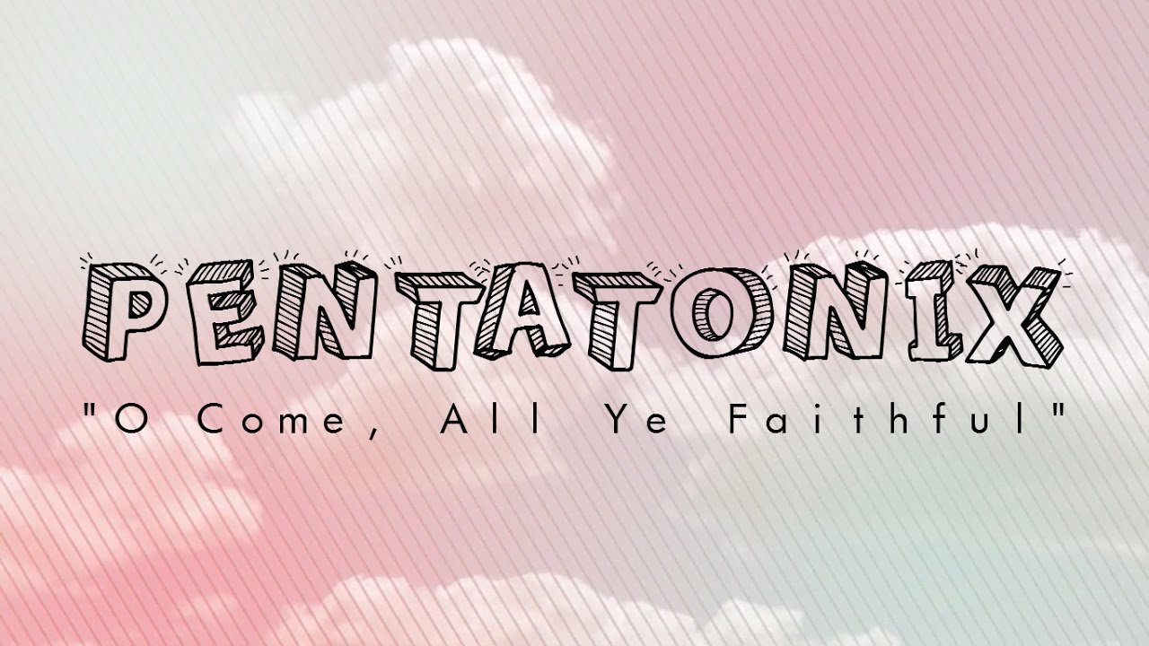 Pentatonix O Come All Ye Faithful Lyrics Chords Chordify