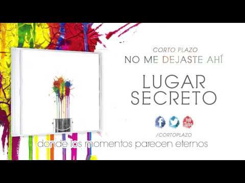 Corto Plazo - Lugar Secreto (Lyrics)