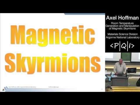 Axel Hoffmann: Room Temperature Generation and Manipulation of Magnetic Skyrmions