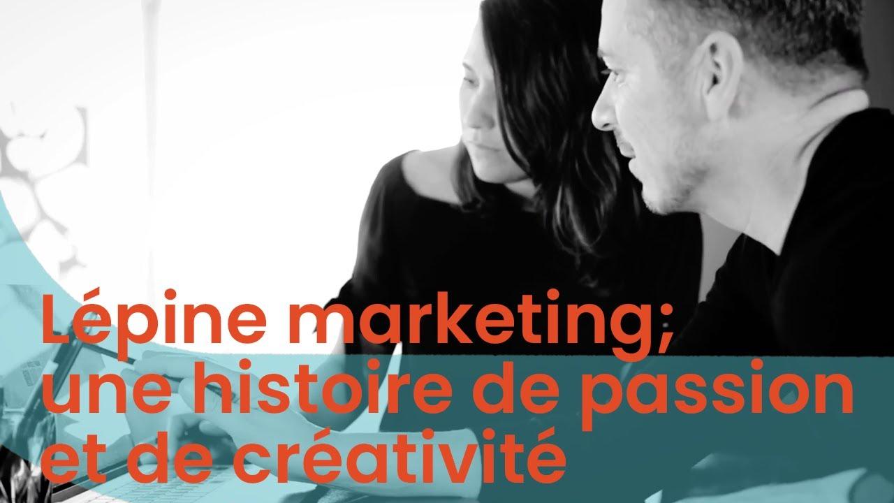 Lépine marketing; une histoire de passion et de créativité