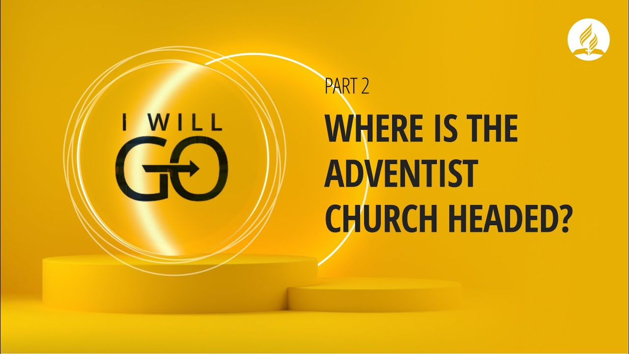 Where is the Adventist Church Headed? - Launch of I Will Go Part 2