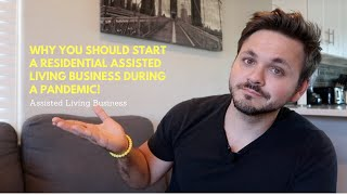 Why you should start your Residential Assisted Living Business during a Global Pandemic! YouTube Videos