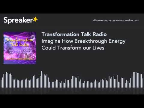 Imagine How Breakthrough Energy Could Transform our Lives