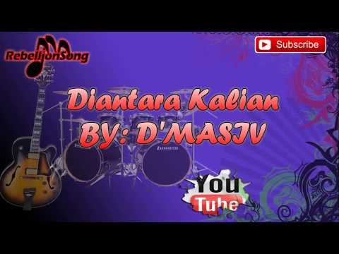 D'MASIV-DIANTARA KALIAN KAROKE NO VOCAL BY REBELLION SONG