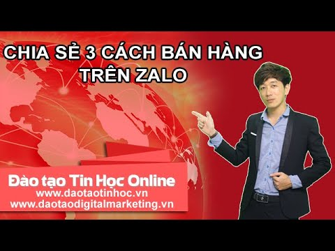 Đào tạo Digital Marketing – CHIA SẺ 3 CÁCH BÁN HÀNG TRÊN ZALO