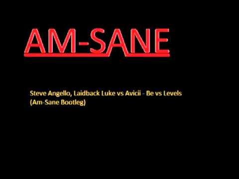 Steve Angello, Laidback Luke vs. Avicii - Be vs. Levels (Am-Sane Bootleg).flv