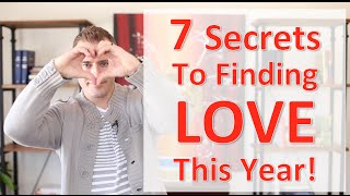 7 Secrets to Finding Love This Year