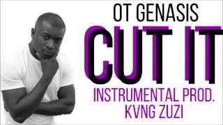 O.T. GENASIS - CUT IT (INSTRUMENTAL) | Prod. KVNG Zuzi