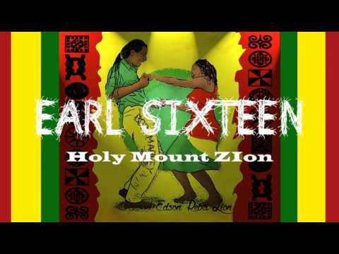 Earl Sixteen Holy Mount ZIon