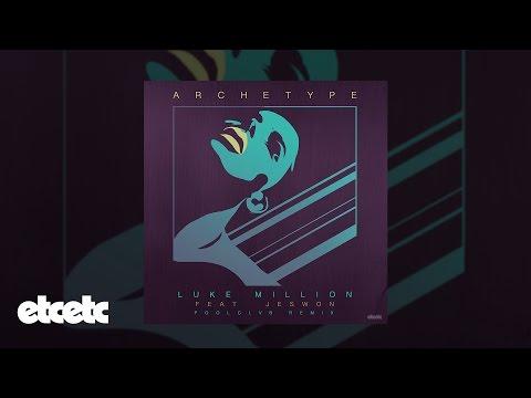 Luke Million - Archetype feat. Jeswon (POOLCLVB Remix)