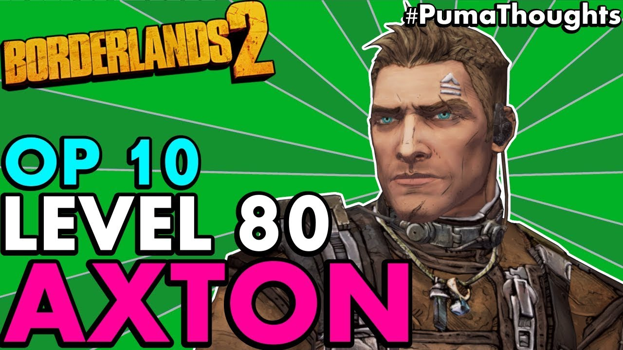 Borderlands 2: The BEST Level 80 OP 10 Axton the Commando Build and Skill  Tree #PumaThoughts