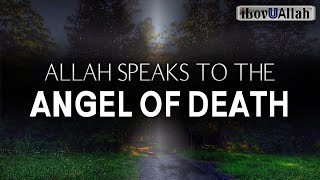 ALLAH SPEAKS TO THE ANGEL OF DEATH
