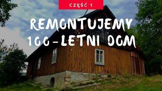 Cz.1 - Remont starego domu z drewna, remontujemy dom z  bali!