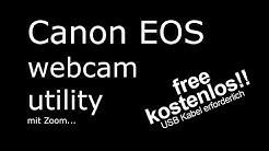 Canon EOS webcam utility = kostenlose USB Web-Cam hier mit ZOOM