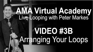 AMA Virtual Academy with Peter Markes |  VIDEO #3B - ARRANGING YOUR LOOPS