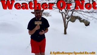 Weather Or Not! A Spilledburger Special Re-edit.