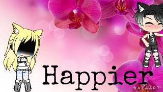 Gambar cover || Happier || ~gachalife~