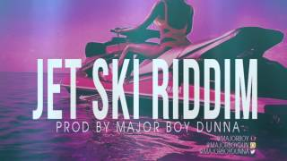 Jet Ski Riddim Dancehall Instrumental (Prod. Major Boy Dunna) Jan 2016