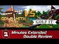 Golf with your Friends VS Golf it    Extended Review