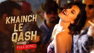 KHAINCH LE QASH (Official Video Song) Taapsee Pannu | Ali Fazal | Latest Bollywood Songs 2019