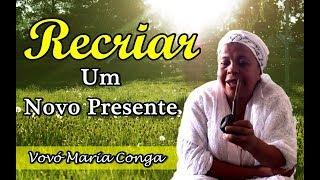 Recriar Um Novo Presente | Histórias da Vovó Maria Conga